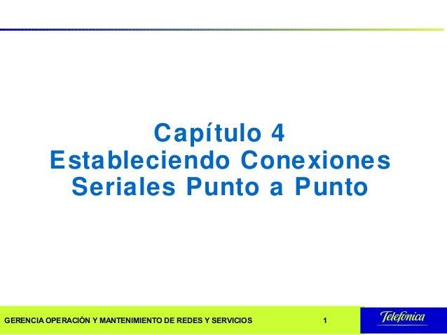 Capítulo 4         Estableciendo Conexiones          Seriales Punto a PuntoGERENCIA OPERACIÓN Y MANTENIMIENTO DE REDES Y S...