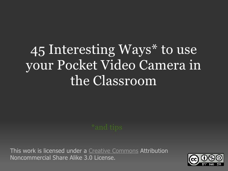 45 Interesting Ways* to use     your Pocket Video Camera in             the Classroom                             *and tip...