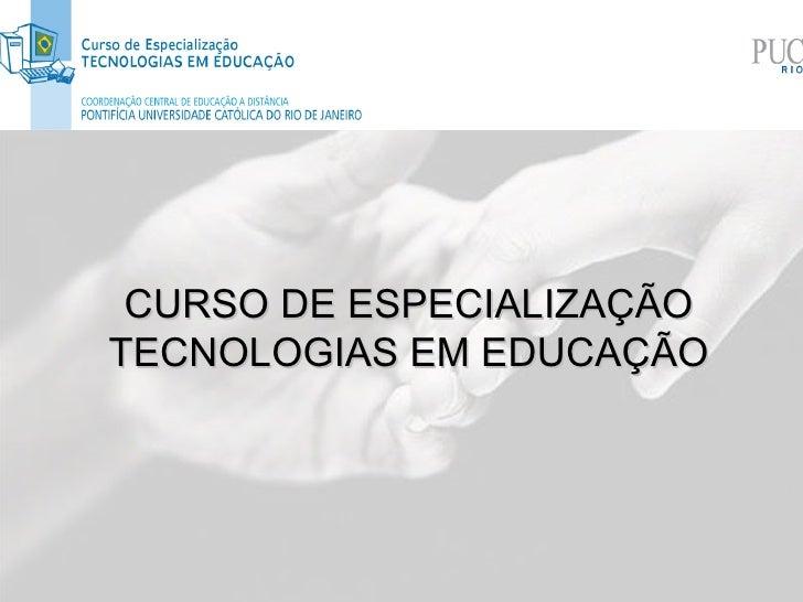 CURSO DE ESPECIALIZAÇÃO TECNOLOGIAS EM EDUCAÇÃO
