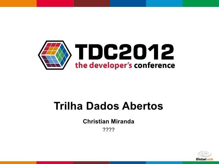 Trilha Dados Abertos     Christian Miranda           ????                         Globalcode – Open4education