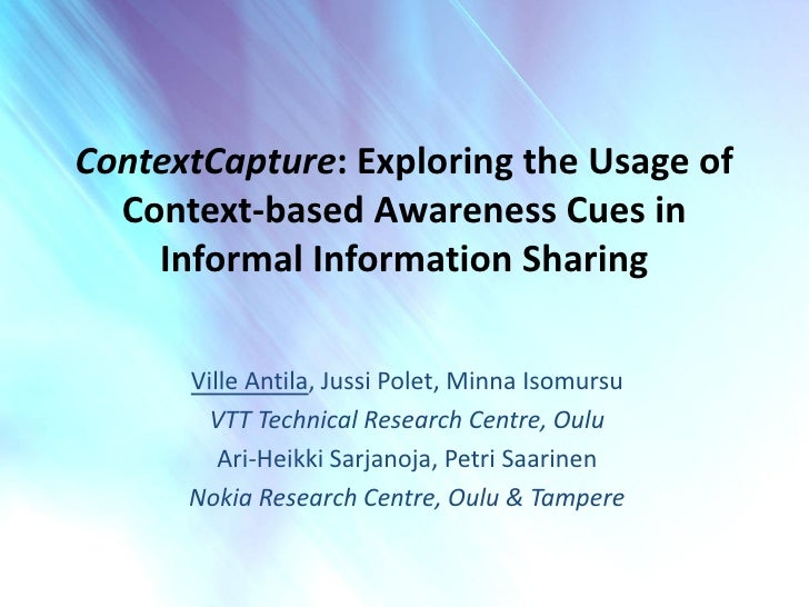 ContextCapture: Exploring the Usage of  Context-based Awareness Cues in    Informal Information Sharing      Ville Antila,...