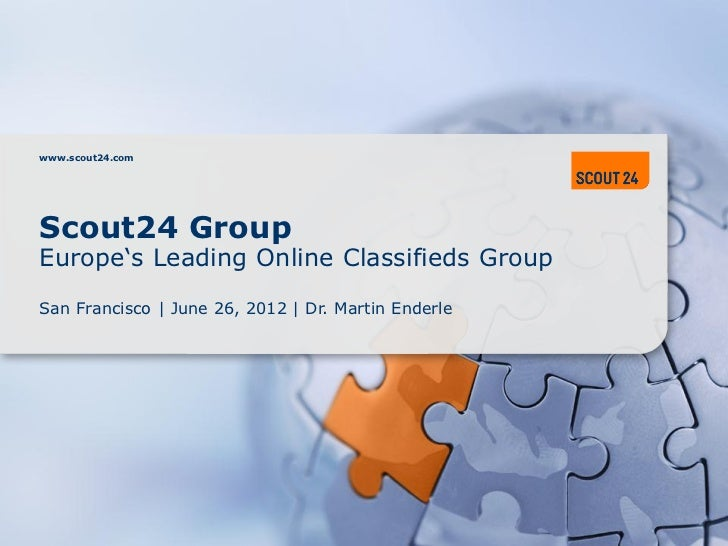 www.scout24.comScout24 GroupEurope's Leading Online Classifieds GroupSan Francisco | June 26, 2012 | Dr. Martin Enderle