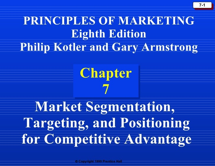 Chapter 7 PRINCIPLES OF MARKETING Eighth Edition Philip Kotler and Gary Armstrong Market Segmentation,  Targeting, and Pos...