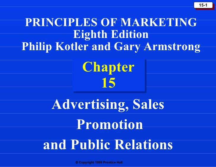 Chapter 15 Advertising, Sales Promotion and Public Relations PRINCIPLES OF MARKETING Eighth Edition Philip Kotler and Gary...