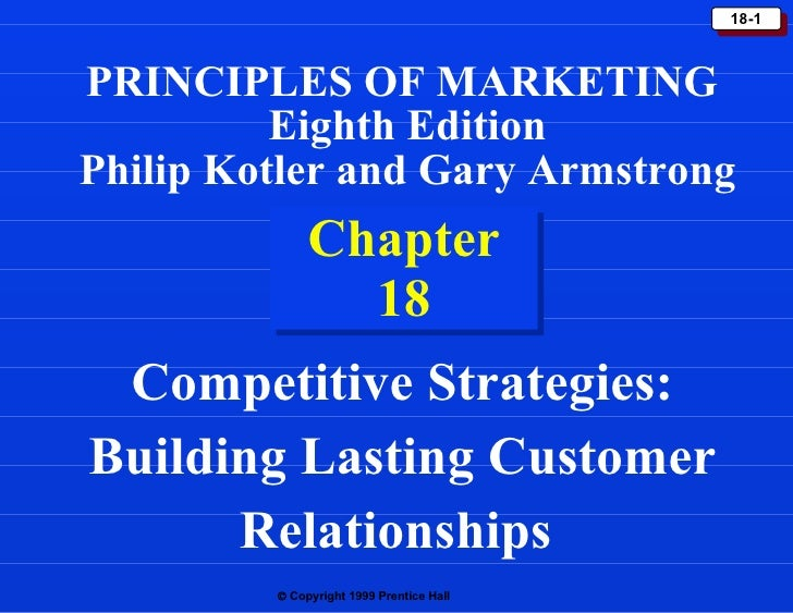 Chapter 18 Competitive Strategies: Building Lasting Customer Relationships  PRINCIPLES OF MARKETING  Eighth Edition Philip...
