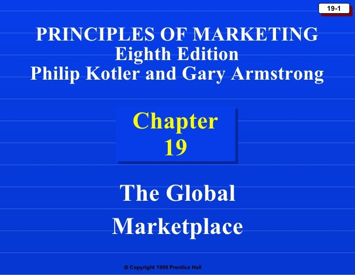 Chapter 19 The Global Marketplace PRINCIPLES OF MARKETING Eighth Edition Philip Kotler and Gary Armstrong