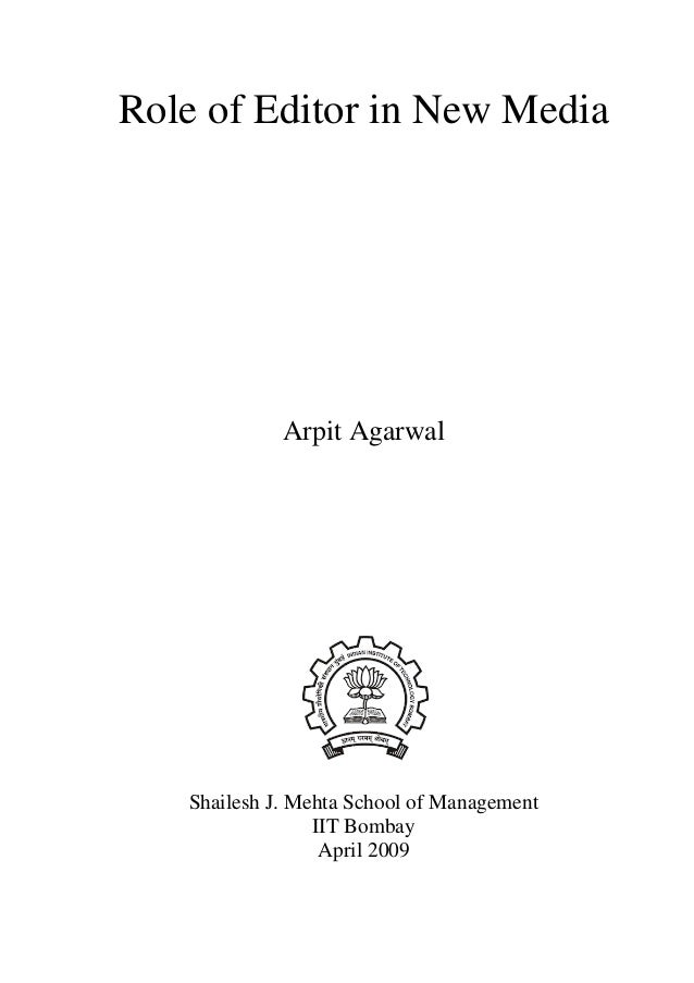 Role of Editor in New Media  Arpit Agarwal  Shailesh J. Mehta School of Management IIT Bombay April 2009