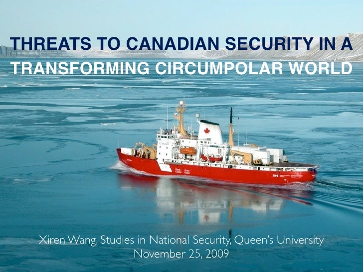 THREATS TO CANADIAN SECURITY IN A TRANSFORMING CIRCUMPOLAR WORLD       Xiren Wang, Studies in National Security, Queen's U...
