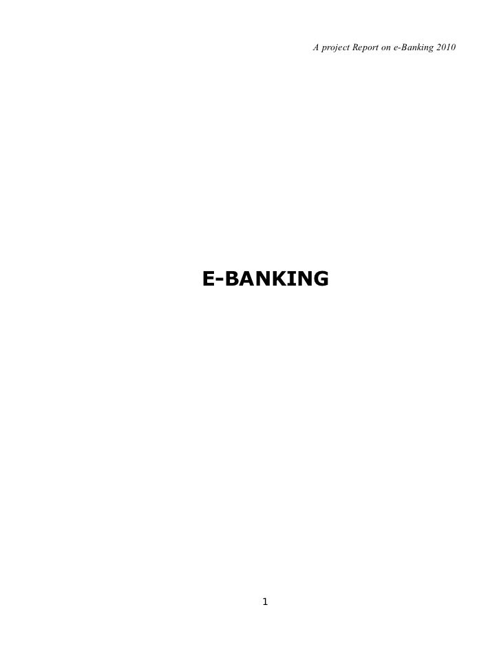A project Report on e-Banking 2010E-BANKING    1