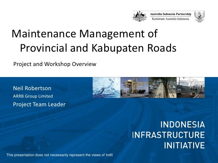 Maintenance Management of     Provincial and Kabupaten Roads     Project and Workshop Overview       Neil Robertson     AR...