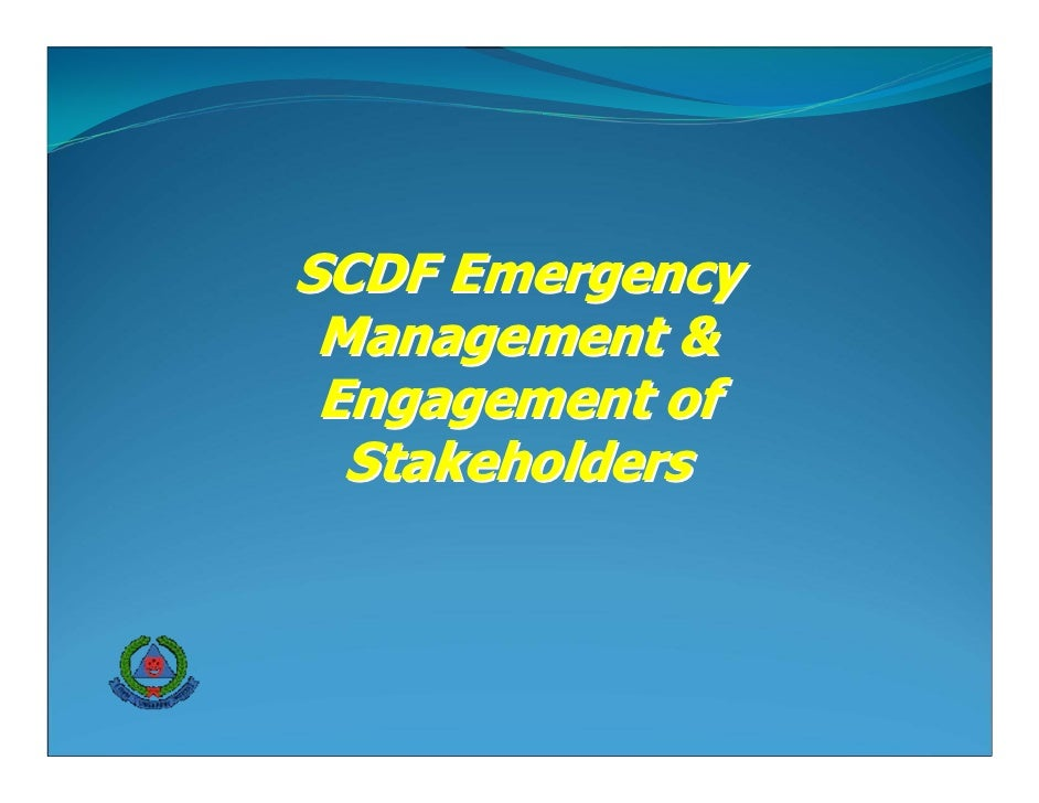 SCDF Emergency  Management &  Engagement of   Stakeholders