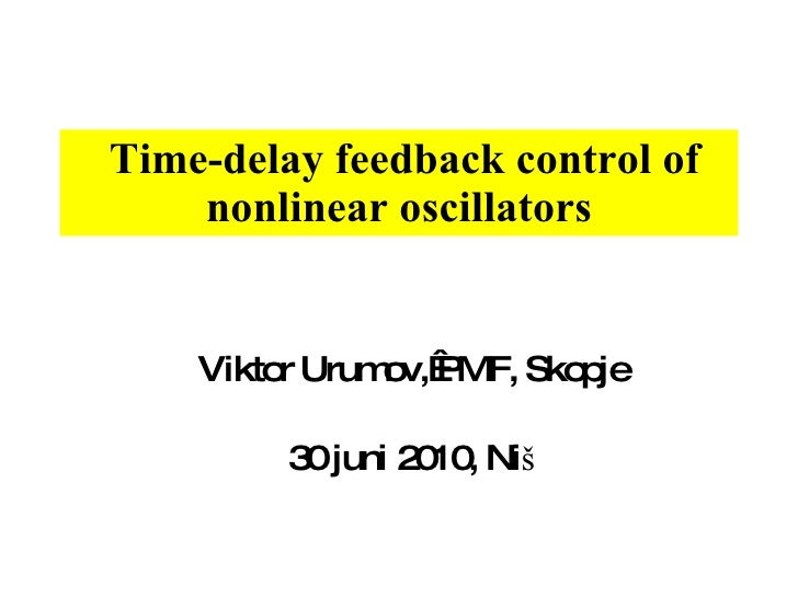 Time-delay feedback control of nonlinear oscillators Viktor Urumov,  PMF, Skopje 30 juni 2010, Niš