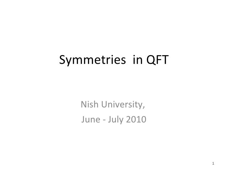 Symmetries  in QFT Nish University,  June - July 2010