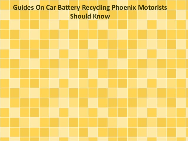 Guides On Car Battery Recycling Phoenix Motorists Should Know