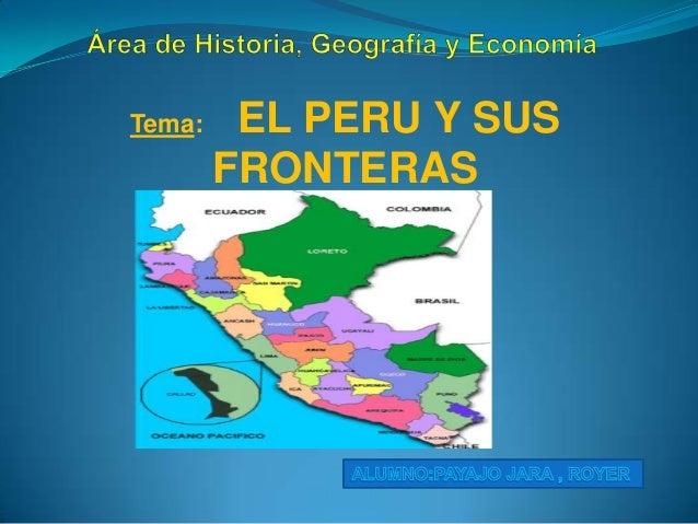 Tema:    EL PERU Y SUS        FRONTERAS