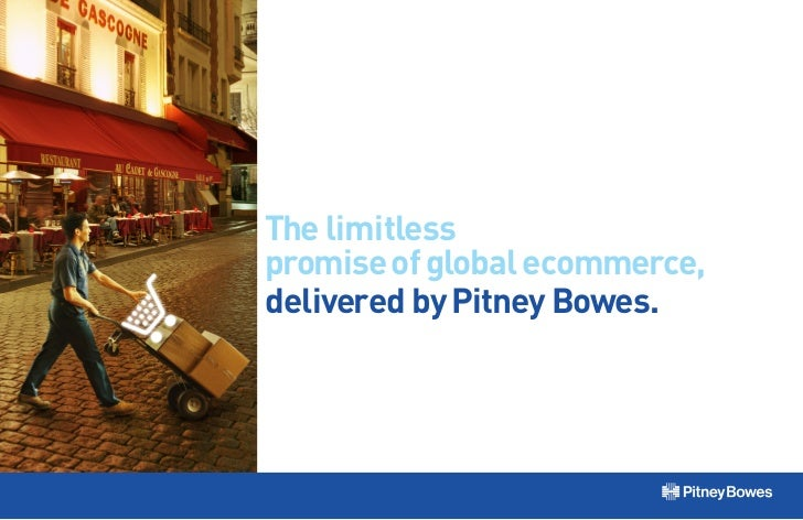 The limitlesspromise of global ecommerce,delivered by Pitney Bowes.