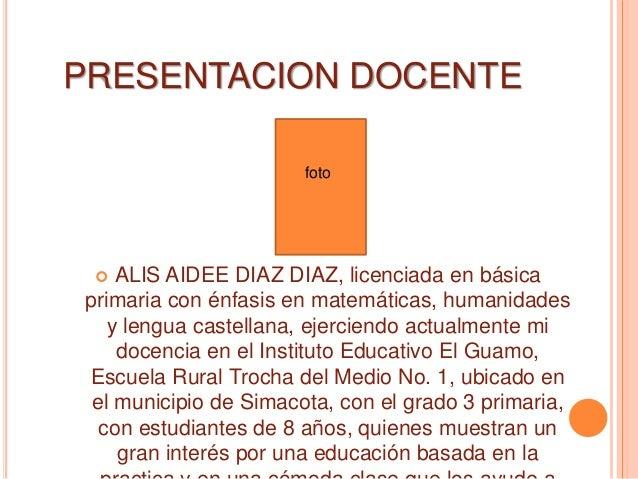 PRESENTACION DOCENTE  ALIS AIDEE DIAZ DIAZ, licenciada en básica primaria con énfasis en matemáticas, humanidades y lengu...