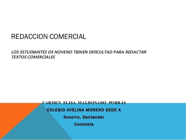 REDACCION COMERCIAL LOS ESTUDIANTES DE NOVENO TIENEN DIFICULTAD PARA REDACTAR TEXTOS COMERCIALES CARMEN ELISA MALDONADO PO...