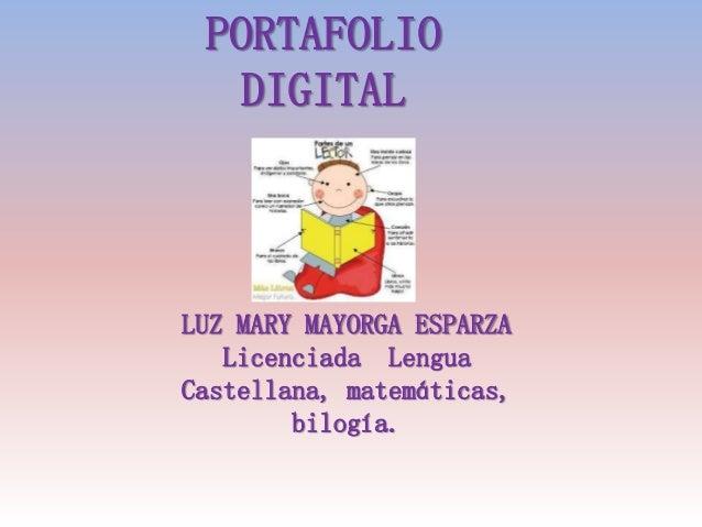 PORTAFOLIO DIGITAL LUZ MARY MAYORGA ESPARZA Licenciada Lengua Castellana, matemáticas, bilogía.