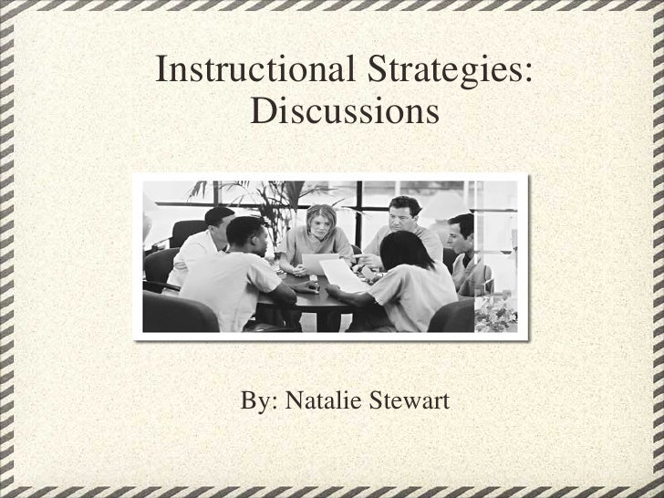 Instructional Strategies: Discussions By: Natalie Stewart