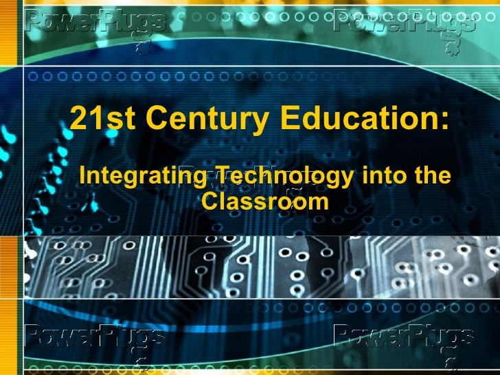 21st Century Education:   Integrating Technology into the Classroom