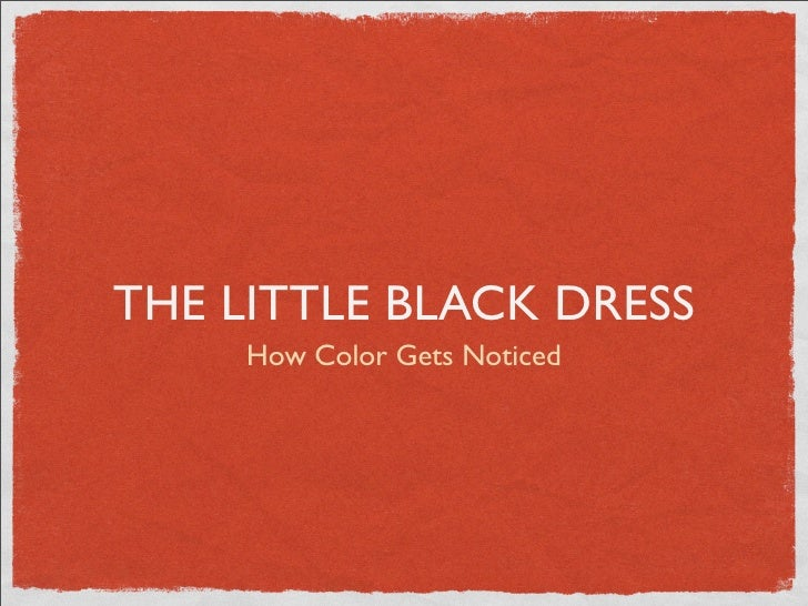 THE LITTLE BLACK DRESS      How Color Gets Noticed