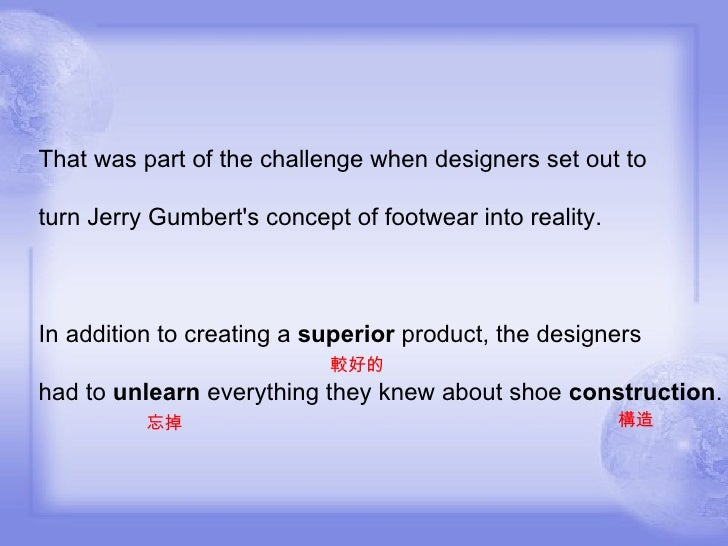 That was part of the challenge when designers set out to turn Jerry Gumbert's concept of footwear into reality. In additio...
