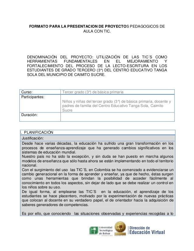 FORMATO PARA LA PRESENTACION DE PROYECTOS PEDAGOGICOS DE AULA CON TIC.  DENOMINACIÓN DEL PROYECTO: UTILIZACIÓN DE LAS TIC´...