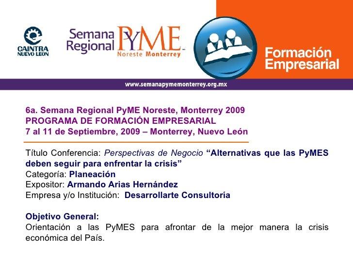 6a. Semana Regional PyME Noreste, Monterrey 2009 PROGRAMA DE FORMACIÓN EMPRESARIAL 7 al 11 de Septiembre, 2009 – Monterrey...