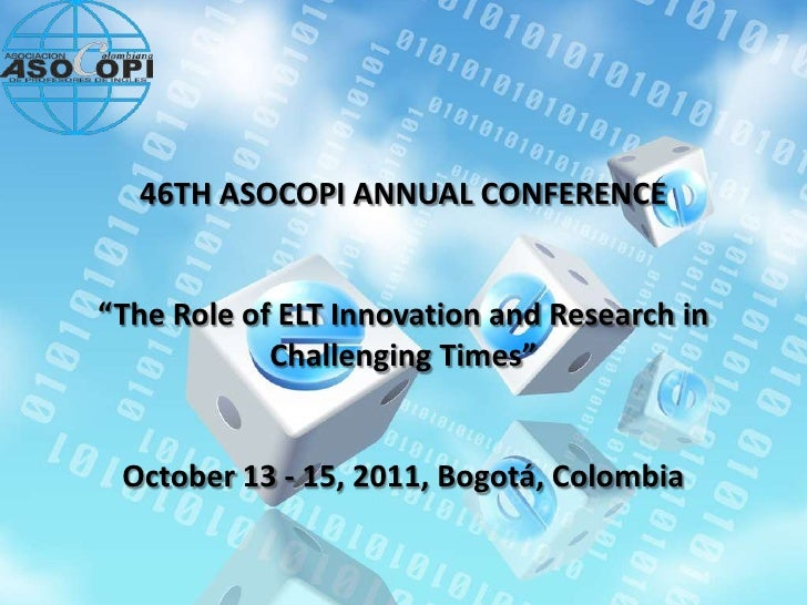 "46TH ASOCOPI ANNUAL CONFERENCE""The Role of ELT Innovation and Research in            Challenging Times"" October 13 - 15, 2..."