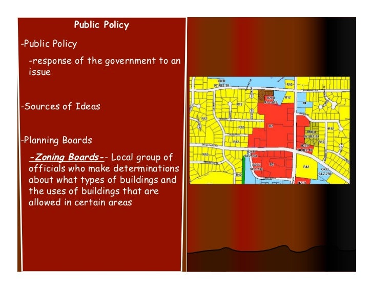 Public Policy-Public Policy  -response of the government to an  issue-Sources of Ideas-Planning Boards  -Zoning Boards-- L...