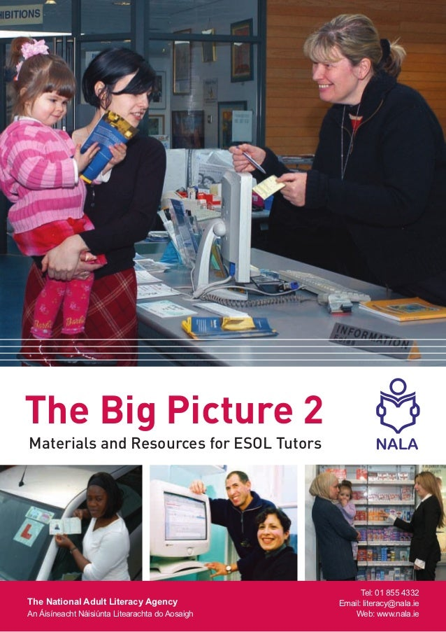 The Big Picture 2Materials and Resources for ESOL Tutors                                                       Tel: 01 855...