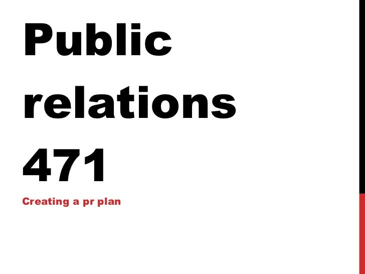 Public relations 471 Creating a pr plan