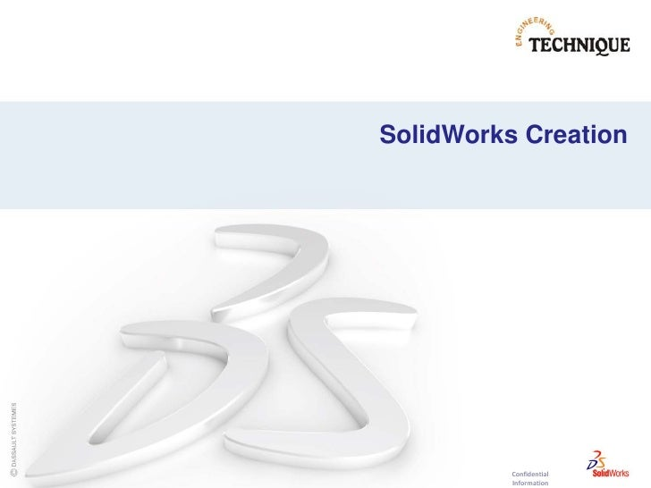 SolidWorks Creation          Confidential          Information