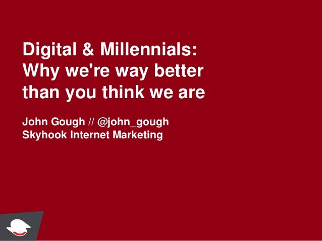 BOLO 2013 3P Track: Digital and Milennials: Why we're way better than you think we are