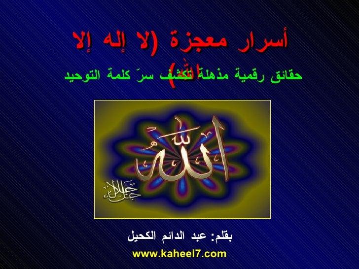 أسرار معجزة  ( لا إله إلا الله )   حقائق رقمية مذهلة تكشف سرّ كلمة التوحيد بقلم :  عبد الدائم الكحيل www.kaheel7.com