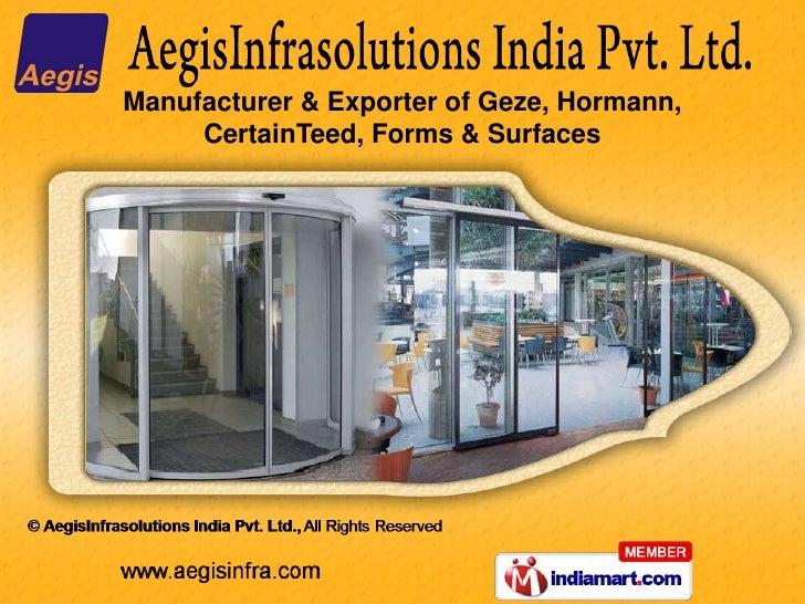 Manufacturer & Exporter of Geze, Hormann,     CertainTeed, Forms & Surfaces