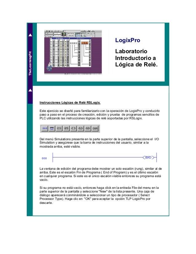 LogixPro Laboratorio Introductorio a Lógica de Relé.  Instrucciones Lógicas de Relé RSLogix. Este ejercicio se diseñó para...
