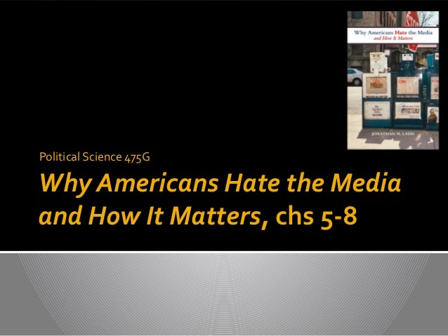 Professor Mark PeffleyPolitical Science 475GWhy Americans Hate the Mediaand How It Matters, chs 5-8
