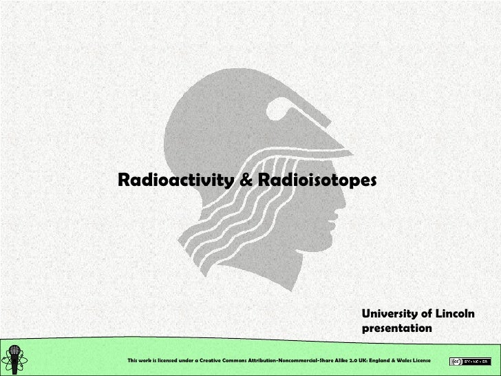 Chemical and Physical Properties: Radioactivity & Radioisotopes