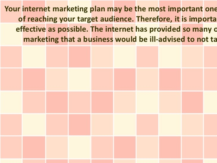 Your internet marketing plan may be the most important one    of reaching your target audience. Therefore, it is importan ...