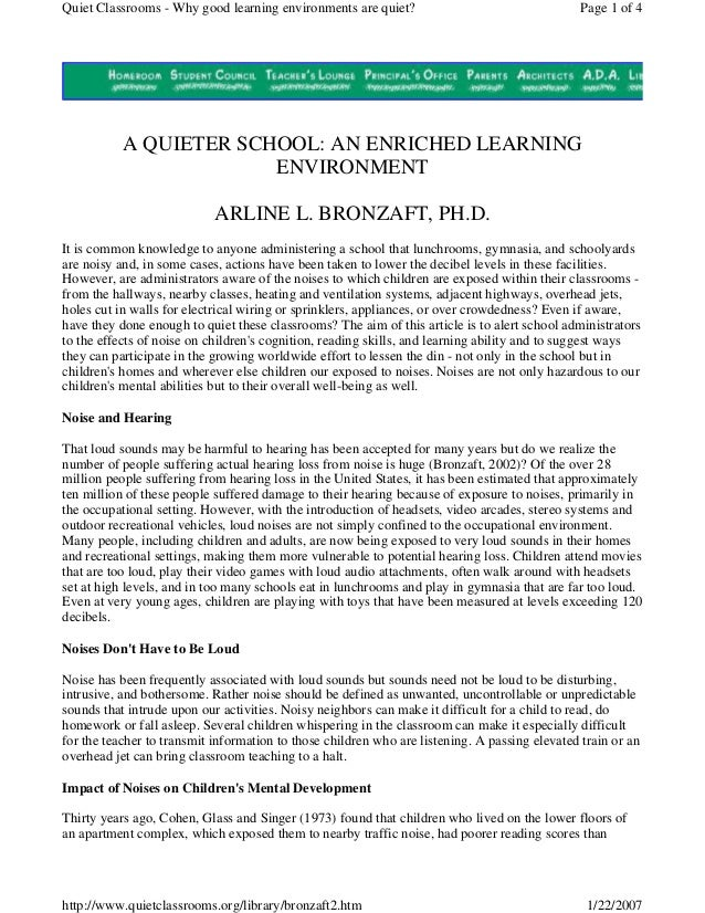 A QUIETER SCHOOL: AN ENRICHED LEARNINGENVIRONMENTARLINE L. BRONZAFT, PH.D.It is common knowledge to anyone administering a...