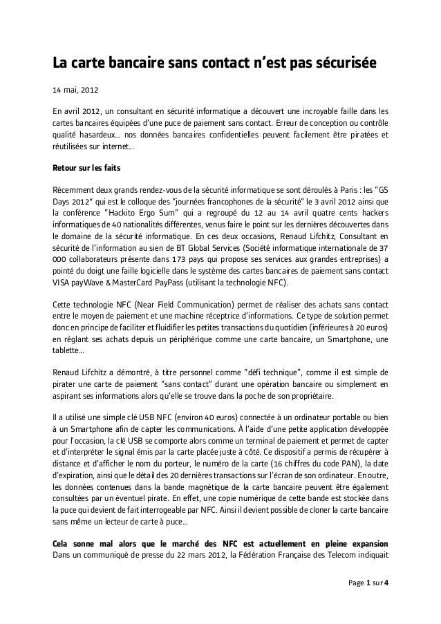 Page 1 sur 4 La carte bancaire sans contact n'est pas sécurisée 14 mai, 2012 En avril 2012, un consultant en sécurité info...