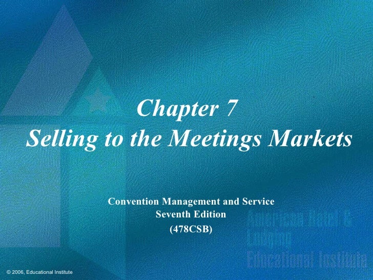 Chapter 7  Selling to the Meetings Markets Convention Management and Service Seventh Edition (478CSB)