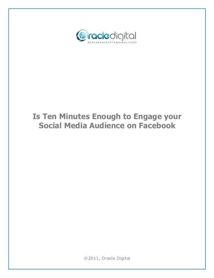 Is Ten Minutes Enough to Engage your  Social Media Audience on Facebook            ©2011, Oracle Digital