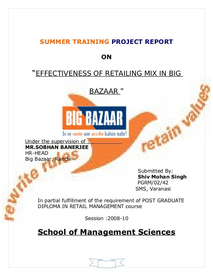 """SUMMER TRAINING PROJECT REPORT                               ON  """"EFFECTIVENESS OF RETAILING MIX IN BIG                   ..."""