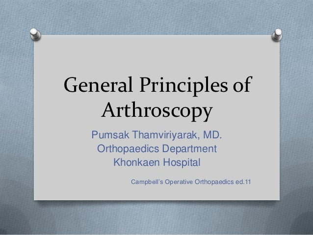 General Principles of   Arthroscopy   Pumsak Thamviriyarak, MD.    Orthopaedics Department       Khonkaen Hospital        ...