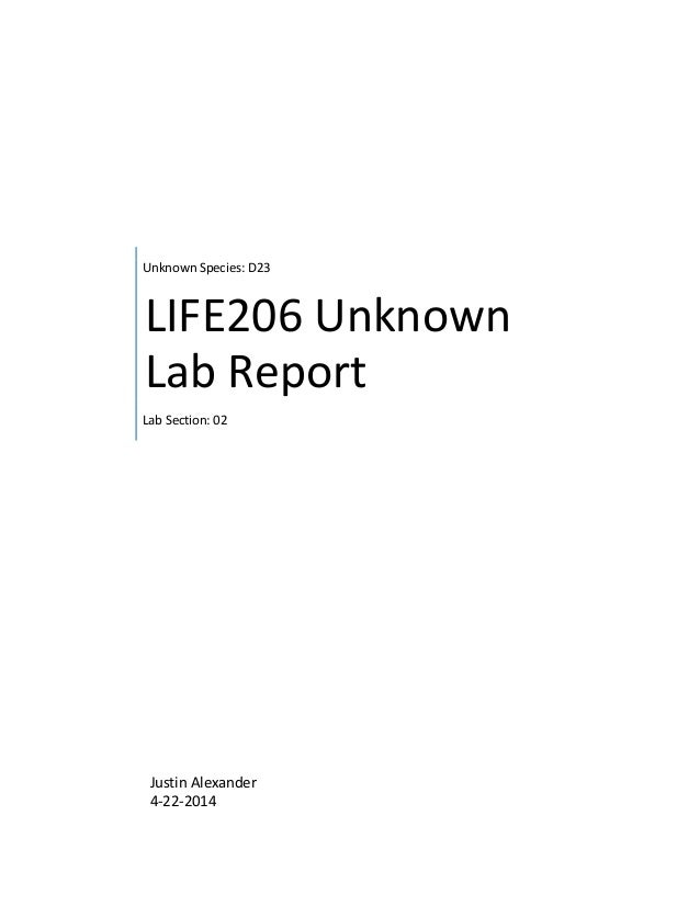 unknowns lab report Guide to the identification of an unknown bacterium – methods and report format pg 1 a standard part of nearly all lab courses in introductory microbiology is an activity wherein the student must use everything that has been learned in the course to identify and.
