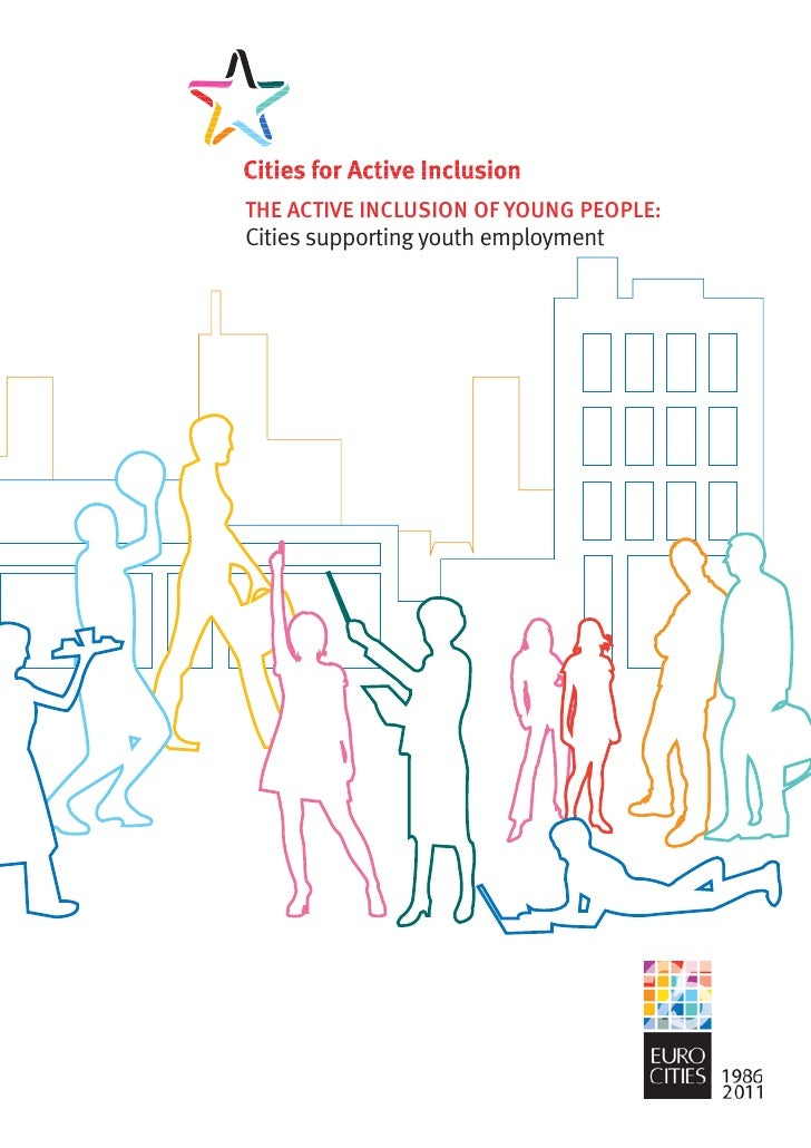 The active inclusion of young people: cities supporting youth employment - 1THE ACTIVE INCLUSION OF YOUNG PEOPLE:Cities su...