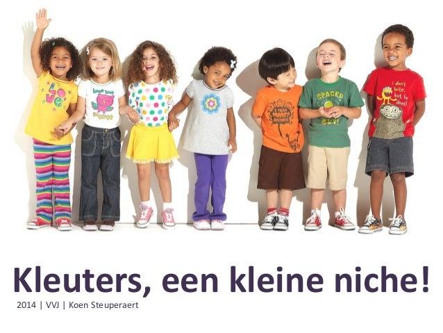 2014 | VVJ | Koen Steuperaert Kleuters, een kleine niche!